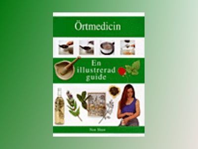 Örtemedicin En illustrerad guide av Non Shaw