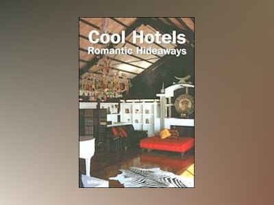 Cool Hotels Romantic Hideaways av Martin N. Kunz
