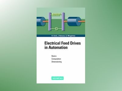 Electrical Feed Drives in Automation: Basics, Computation, Dimensioning av Hans Gro¼