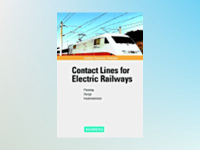Contact Lines for Electrical Railways: Planning - Design - Implementation av Friedrich Kie¼ling