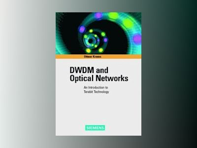 DWDM and Optical Networks: An Introduction to Terabit Technology av Ottmar Krauss