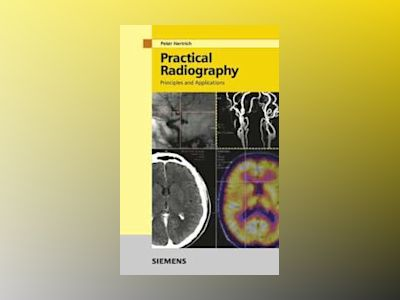 Practical Radiography: Principles and Applications av Peter H. Hertrich