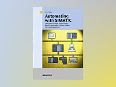 Automating with SIMATIC av Hans Berger