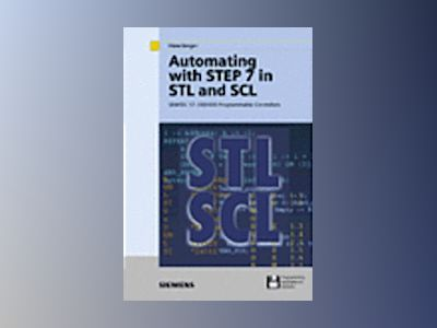 Automating with STEP 7 in STL and SCL: SIMATIC S7-300/400 Programmable Cont av Hans Berger