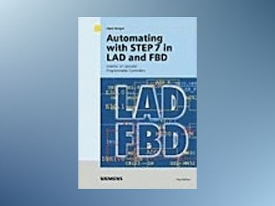 Automating with STEP 7 in LAD and FBD: SIMATIC S7-300/400 Programmable Cont av Hans Berger