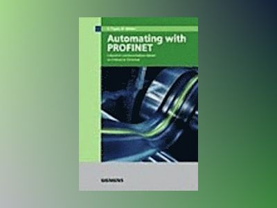 Automating with PROFINET: Industrial communication based on Industrial Ethe av Raimond Pigan