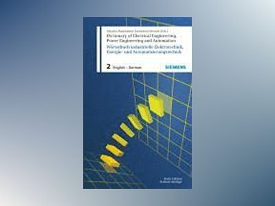 Dictionary of Electrical Engineering, Power Engineering and Automation / Wo av Siemens A&D Translation Services
