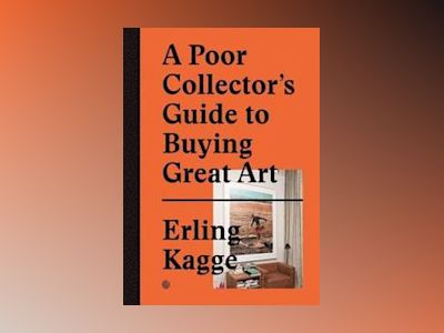 Poor collectors guide to buying great art av Erling Kagge