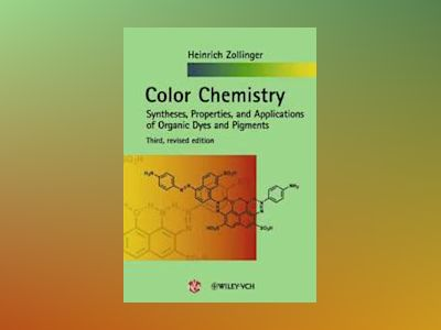 Color Chemistry: Syntheses, Properties, and Applications of Organic Dyes an av Heinrich Zollinger