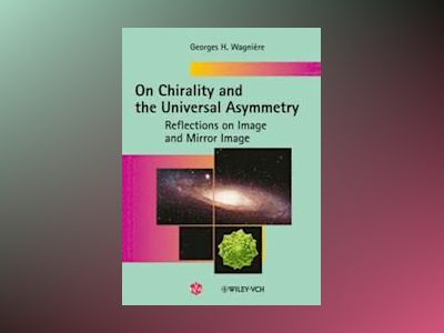 On Chirality and the Universal Asymmetry: Reflections on Image and Mirror I av Georges H. Wagniere