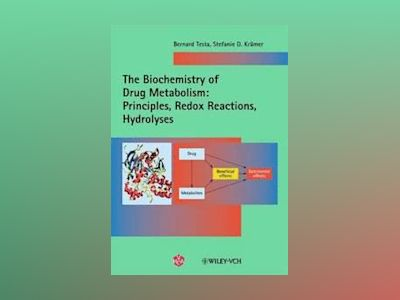 The Biochemistry of Drug Metabolism: Volume 1: Principles, Redox Reactions, av Bernard Testa