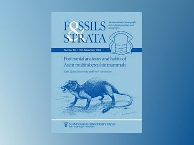 Postcranial Anatomy and Habits of Asian Multituberculate Mammals, Number 36 av Z. Kielan-Jaworowska