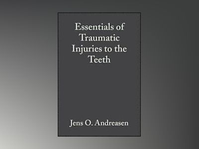 Essentials of traumatic injuries to the teeth - a step-by-step treatment gu av Frances Andreasen