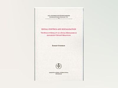 Social control and socialisation the role of morality as a social mechanism in adolescent deviant behaviour av Robert Svensson
