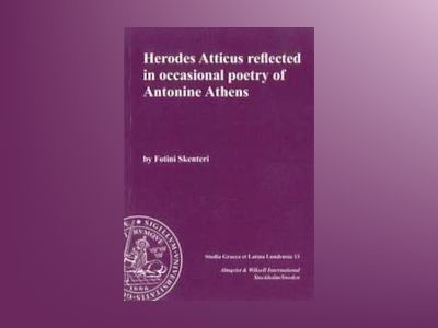 Herodes Atticus reflected in occasional poetry of Antoine Athens av Fotini Skenteri