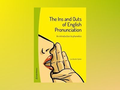 The Ins and Outs of English Pronunciation : an introduction to phonetics