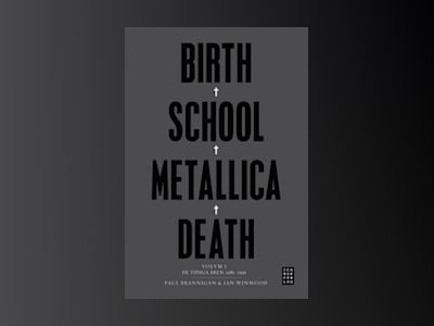 Birth, school, Metallica, death. Vol. 1, De tidiga åren, 1981-1991 av Paul Brannigan