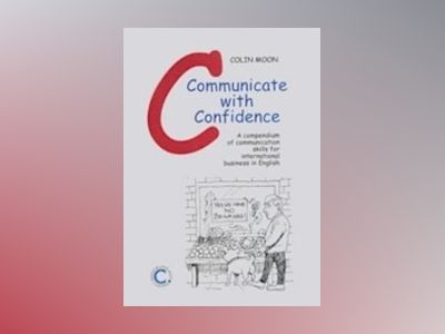 Communicate with confidence : a compendium of communication skills for international business in English av Colin Moon