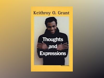 Thoughts and expressions av Keithroy O. Grant