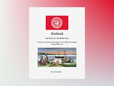 Gotland : the pearl of the Baltic Sea : center of commerce and culture in the Baltic Sea region for over 2000 years av Tore Gannholm