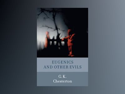 Eugenics and Other Evils av Gilbert Keith Chesterton
