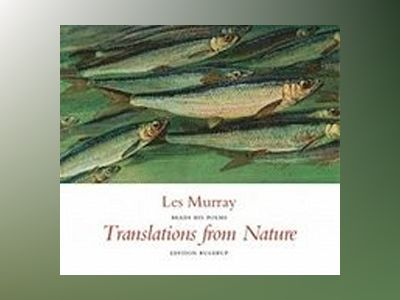 Translations from Nature - The CD av Les A. Murray