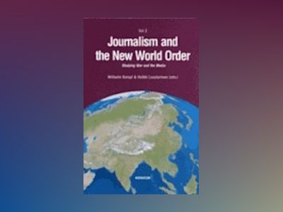Journalism and the new world order. Studying war and the media av Heikki Luostarinen