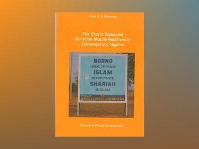 The sharia issue and Christian-Muslim relations in contemporary Nigeria av Umar Habila Dadem Danfulani
