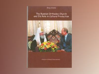 The Russian Orthodox Church and its role in cultural production av Greg Simomns
