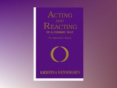 Acting and Reacting in a Cosmic Way : The Lightworker's Manual av Wennergren Kristina