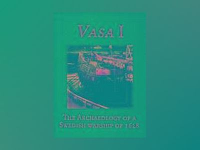 Vasa i - the archaeology of a swedish warship of 1628 av Frederick M. Hocker