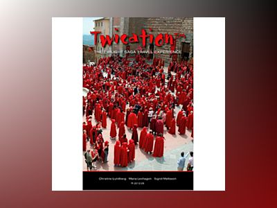 Twication : The Twilight Saga Travel Experience av Christine Lundberg