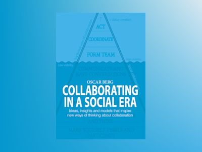 Collaborating in a social era : ideas, insights and models that inspire new ways of thinking about collaboration av Oscar Berg