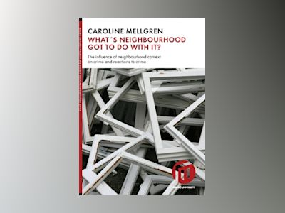 What's neighbourhood got to do with it? : the influence of neighbourhood context on crime and reactions to crime av Caroline Mellgren