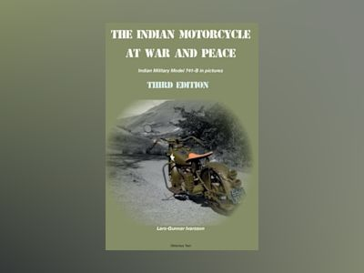 The Indian Motorcycle at war and peace : Indian 741 B Military (Army Scout) in pictures av Lars-Gunnar Ivarsson