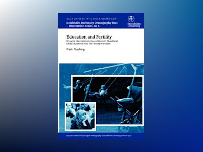 Education and fertility : dynamic interrelations between women's educational level, educational field and fertility in Sweden av Karin Tesching