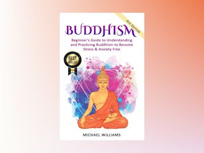 Buddhism : beginner's guide to understanding & practicing buddhism to become stress and anxiety free av Michael Williams