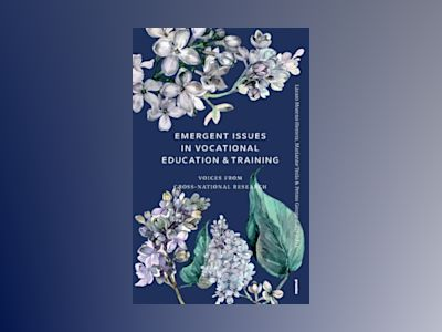Emergent issues in vocational education & training : voices from cross-national research av Marianne Teräs
