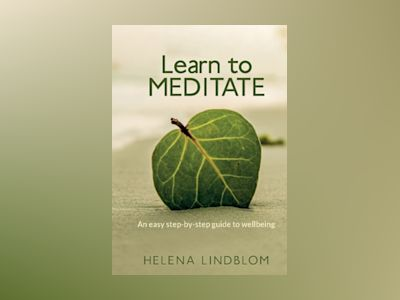 Learn to meditate : an easy step-by-step guide to wellbeing av Helena Lindblom