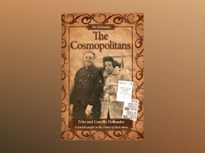 The cosmopolitans : Fritz and Camilla Hollander - a Jewish couple in the center of their times av Per Hollander