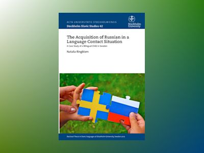 The acquisition of Russian in a language contact situation : a case study of a bilingual child in Sweden av Natalia Ringblom