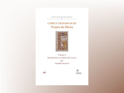 Corpus Troporum XII. Tropes du Gloria : Vol 1. Introduction et édition des textes av Gunilla Iversen