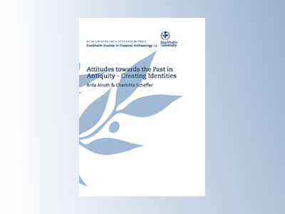 Attitudes towards the past in antiquity : creating identities : proceedings of an international conference held at Stockholm University 15-17 May 2009 av Brita Alroth