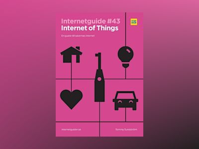 Internet of Things : en guide till sakernas internet. av Tommy Sundström