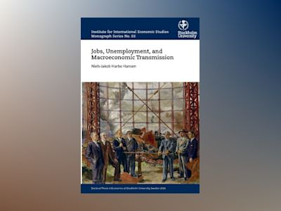 Jobs, unemployment, and macroeconomic transmission av Niels-Jakob Harbo Hansen