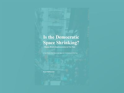 Is the democratic space shrinking? : human rights implementation in Viet Nam av Pearl Mulkerrins