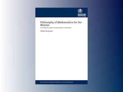 Philosophy of mathematics for the masses : extending the scope of the philosophy of mathematics av Stefan Buijsman