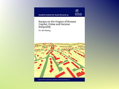 Essays on the Origins of Human Capital, Crime and Income Inequality av Per Olof Robling