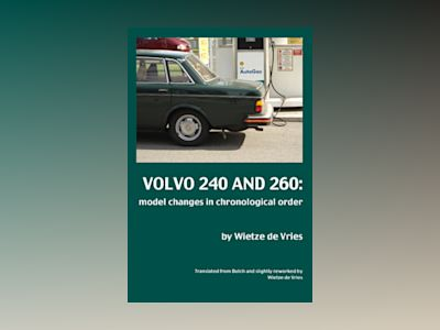 Volvo 240 and 260 : model changes in chronological order av Wietze de Vries