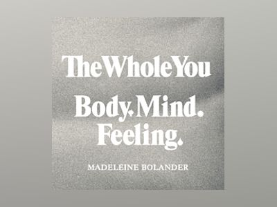 The whole you : body mind feeling av Madeleine Bolander